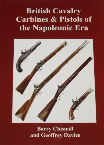 British Cavalry Carbines and Pistols of the Napoleonic Era, by Barry Chisnall and Geoffrey Davies